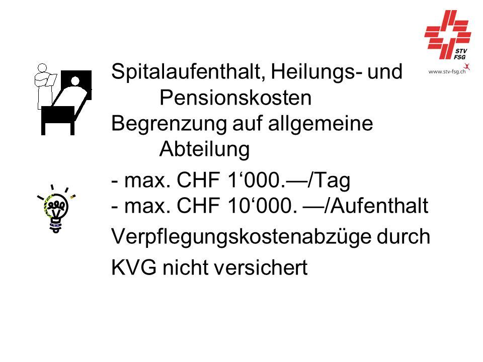 Spitalaufenthalt, Heilungs- und Pensionskosten Begrenzung auf allgemeine Abteilung - max. CHF 1000./Tag - max. CHF 10000. /Aufenthalt Verpflegungskost