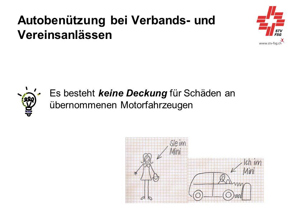 Autobenützung bei Verbands- und Vereinsanlässen Es besteht keine Deckung für Schäden an übernommenen Motorfahrzeugen