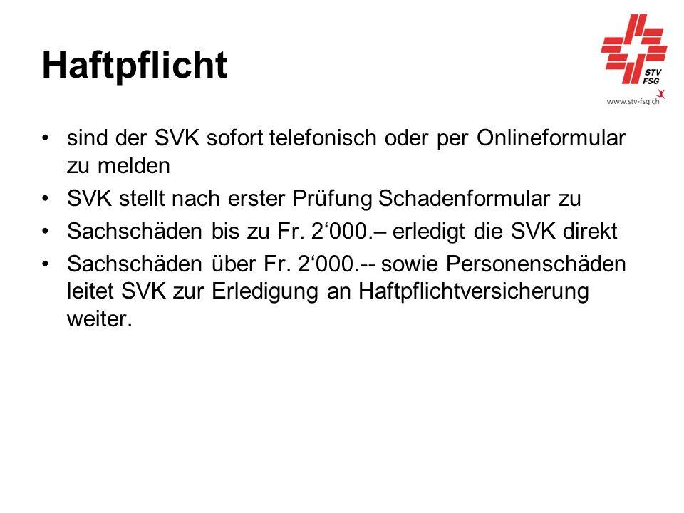 Haftpflicht sind der SVK sofort telefonisch oder per Onlineformular zu melden SVK stellt nach erster Prüfung Schadenformular zu Sachschäden bis zu Fr.