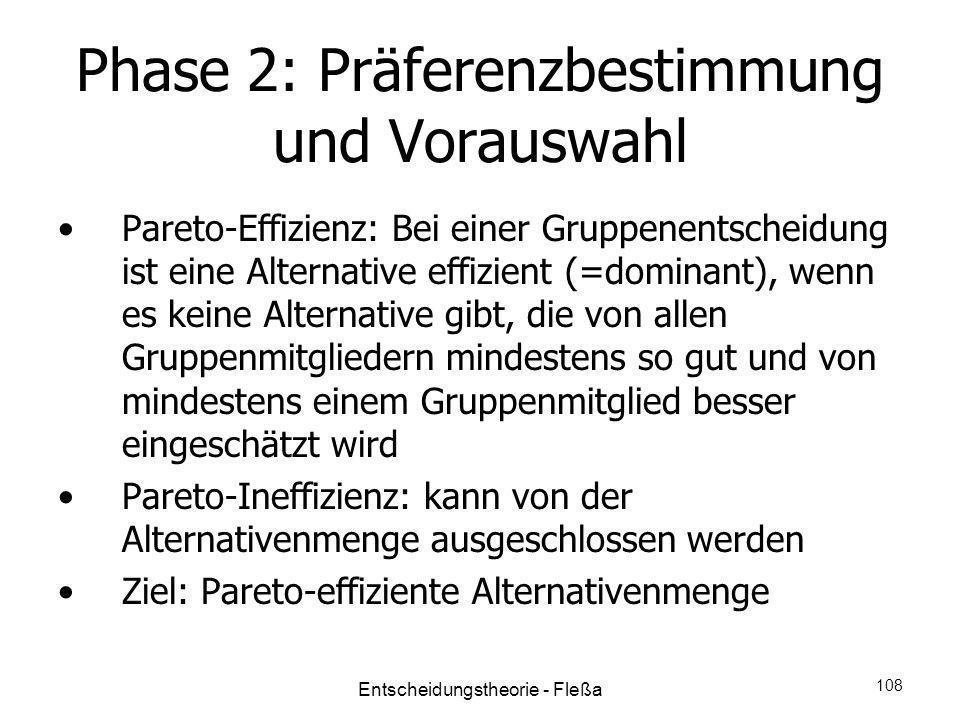 Phase 2: Präferenzbestimmung und Vorauswahl Pareto-Effizienz: Bei einer Gruppenentscheidung ist eine Alternative effizient (=dominant), wenn es keine