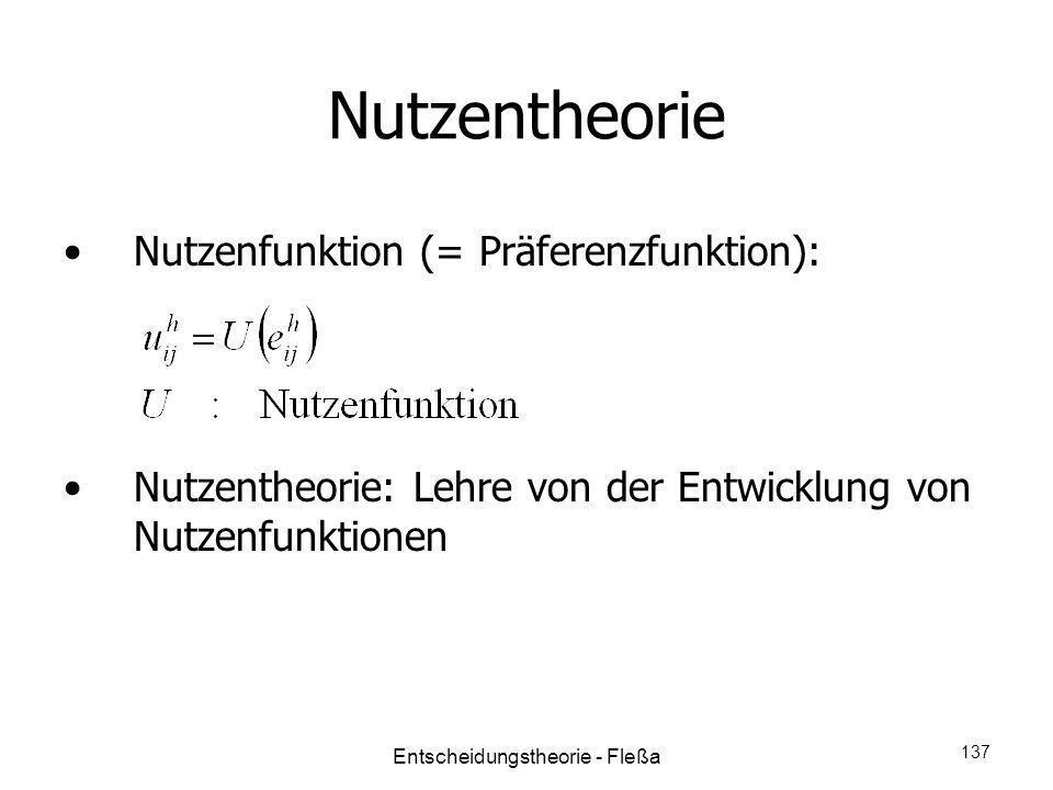 Nutzentheorie Nutzenfunktion (= Präferenzfunktion): Nutzentheorie: Lehre von der Entwicklung von Nutzenfunktionen Entscheidungstheorie - Fleßa 137