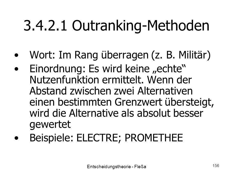 3.4.2.1 Outranking-Methoden Wort: Im Rang überragen (z. B. Militär) Einordnung: Es wird keine echte Nutzenfunktion ermittelt. Wenn der Abstand zwische