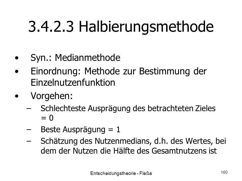 3.4.2.3 Halbierungsmethode Syn.: Medianmethode Einordnung: Methode zur Bestimmung der Einzelnutzenfunktion Vorgehen: –Schlechteste Ausprägung des betr