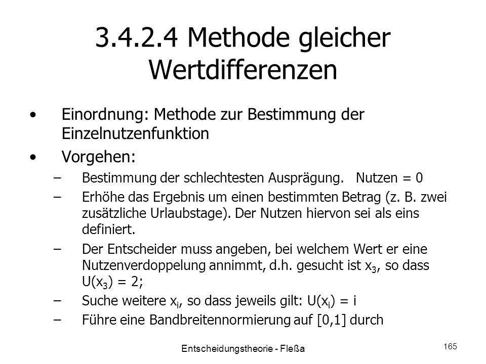 3.4.2.4 Methode gleicher Wertdifferenzen Einordnung: Methode zur Bestimmung der Einzelnutzenfunktion Vorgehen: –Bestimmung der schlechtesten Ausprägun