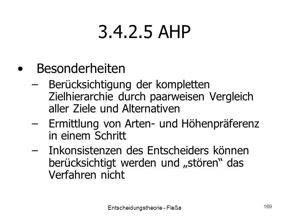 3.4.2.5 AHP Besonderheiten –Berücksichtigung der kompletten Zielhierarchie durch paarweisen Vergleich aller Ziele und Alternativen –Ermittlung von Art