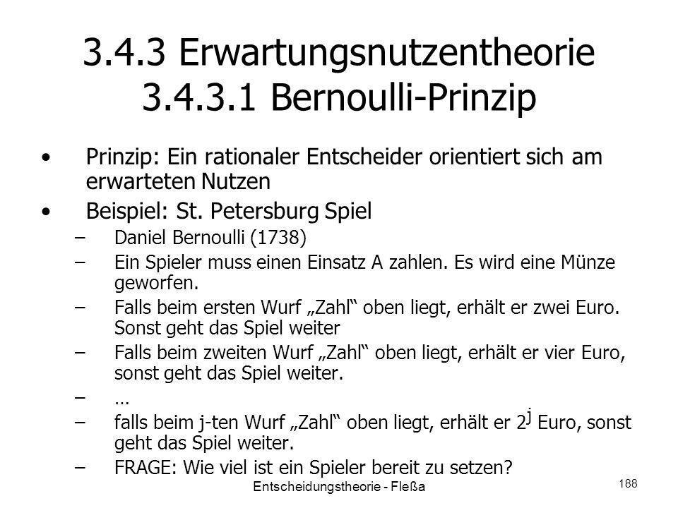 3.4.3 Erwartungsnutzentheorie 3.4.3.1 Bernoulli-Prinzip Prinzip: Ein rationaler Entscheider orientiert sich am erwarteten Nutzen Beispiel: St. Petersb