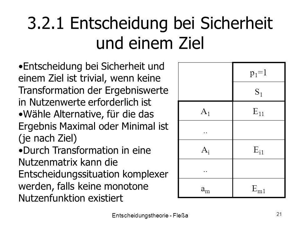 3.2.1 Entscheidung bei Sicherheit und einem Ziel p 1 =1 S1S1 A1A1 E 11.. AiAi E i1.. amam E m1 Entscheidung bei Sicherheit und einem Ziel ist trivial,