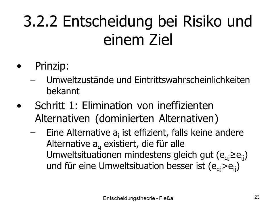 3.2.2 Entscheidung bei Risiko und einem Ziel Prinzip: –Umweltzustände und Eintrittswahrscheinlichkeiten bekannt Schritt 1: Elimination von ineffizient