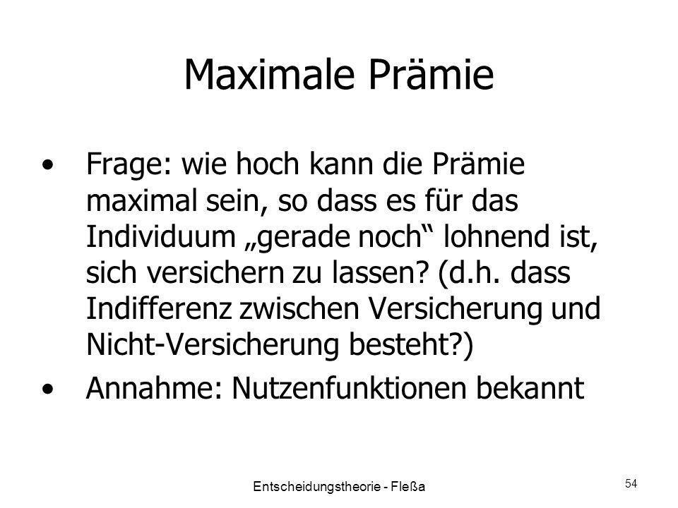 Maximale Prämie Frage: wie hoch kann die Prämie maximal sein, so dass es für das Individuum gerade noch lohnend ist, sich versichern zu lassen? (d.h.