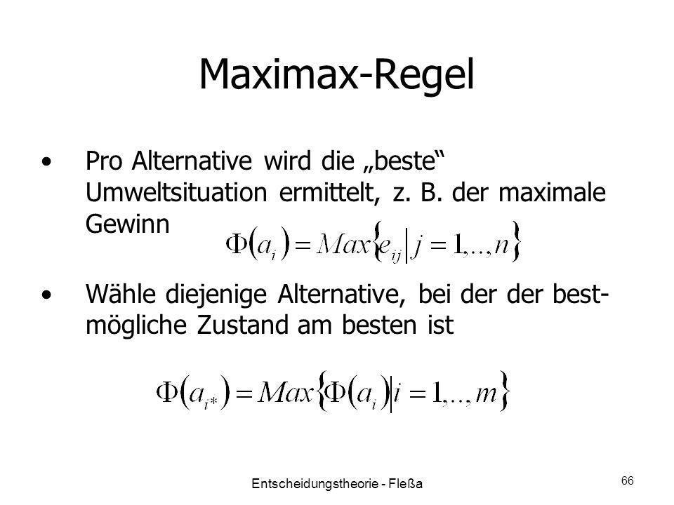 Maximax-Regel Pro Alternative wird die beste Umweltsituation ermittelt, z. B. der maximale Gewinn Wähle diejenige Alternative, bei der der best- mögli