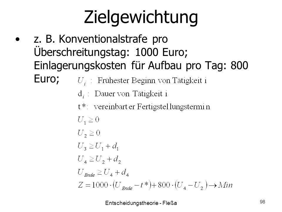 Zielgewichtung z. B. Konventionalstrafe pro Überschreitungstag: 1000 Euro; Einlagerungskosten für Aufbau pro Tag: 800 Euro; Entscheidungstheorie - Fle