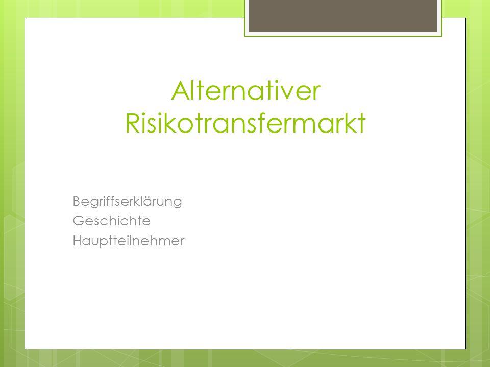 Alternativer Risikotransfermarkt Begriffserklärung Geschichte Hauptteilnehmer