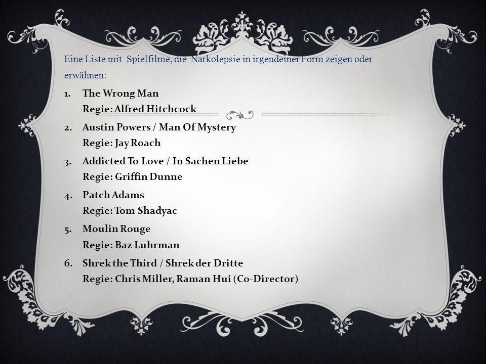 Eine Liste mit Spielfilme, die Narkolepsie in irgendeiner Form zeigen oder erwähnen: 1. The Wrong Man Regie: Alfred Hitchcock 2. Austin Powers / Man O