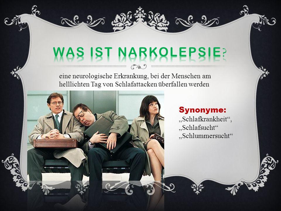 Formen: Narkolepsie mit Kataplexie (Muskelerschlaffung) = klassische Narkolepsie Narkolepsie ohne Kataplexie Sekundäre Narkolepsie Narkoleptiker in Deutchland-rund 40 000 Auftreten zwischen dem 10.
