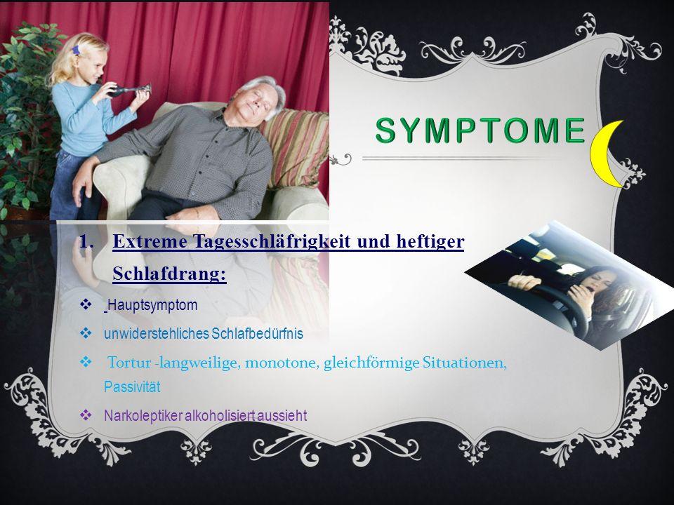 1.Extreme Tagesschläfrigkeit und heftiger Schlafdrang: Hauptsymptom unwiderstehliches Schlafbedürfnis Tortur -langweilige, monotone, gleichförmige Situationen, Passivität Narkoleptiker alkoholisiert aussieht