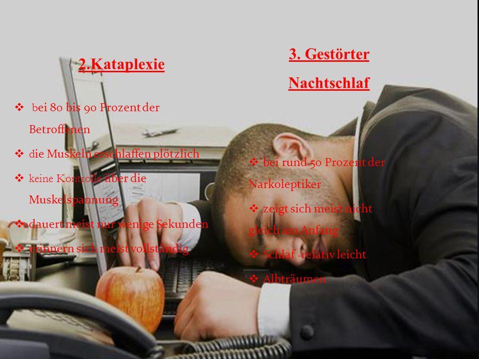 bei rund 50 Prozent der Narkoleptiker zeigt sich meist nicht gleich am Anfang Schlaf -relativ leicht Albträumen 2.Kataplexie 3. Gestörter Nachtschlaf