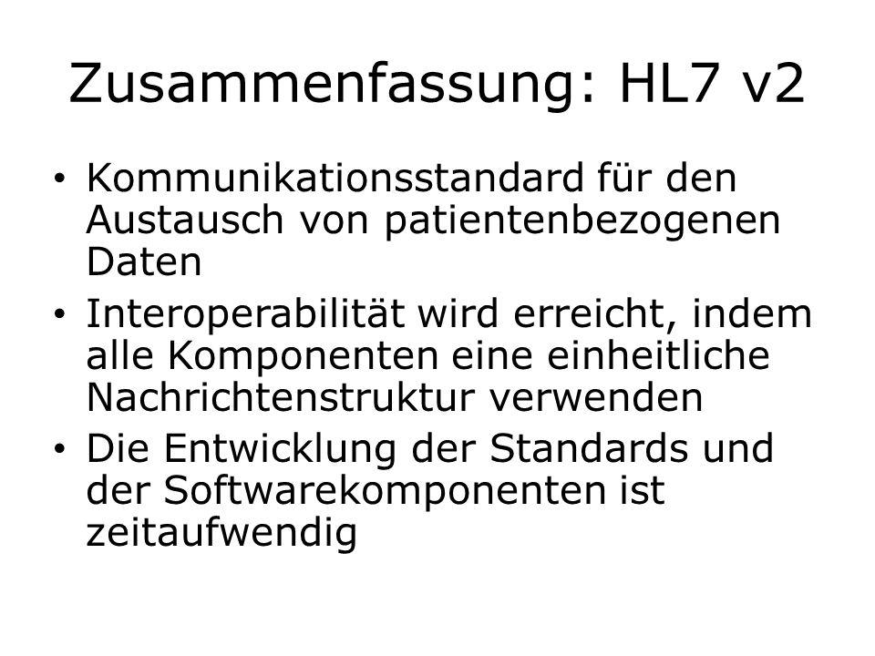 Zusammenfassung: HL7 v2 Kommunikationsstandard für den Austausch von patientenbezogenen Daten Interoperabilität wird erreicht, indem alle Komponenten