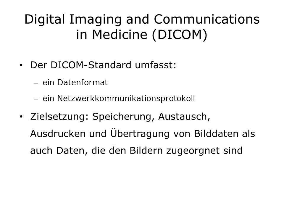 Digital Imaging and Communications in Medicine (DICOM) Der DICOM-Standard umfasst: – ein Datenformat – ein Netzwerkkommunikationsprotokoll Zielsetzung