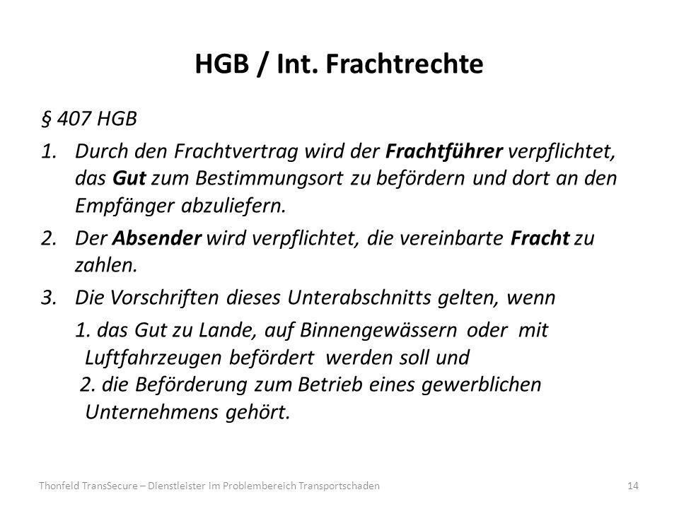 HGB / Int. Frachtrechte § 407 HGB 1.Durch den Frachtvertrag wird der Frachtführer verpflichtet, das Gut zum Bestimmungsort zu befördern und dort an de