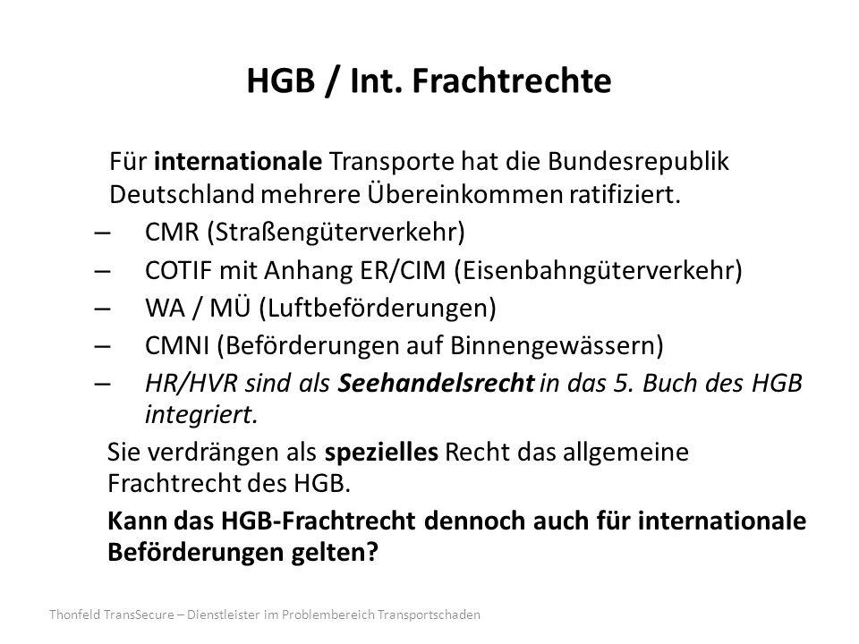 HGB / Int. Frachtrechte Für internationale Transporte hat die Bundesrepublik Deutschland mehrere Übereinkommen ratifiziert. – CMR (Straßengüterverkehr