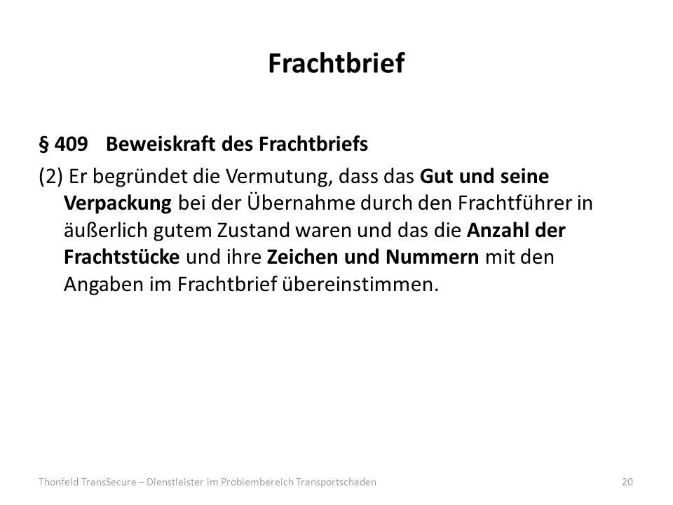 Frachtbrief § 409Beweiskraft des Frachtbriefs (2) Er begründet die Vermutung, dass das Gut und seine Verpackung bei der Übernahme durch den Frachtführ