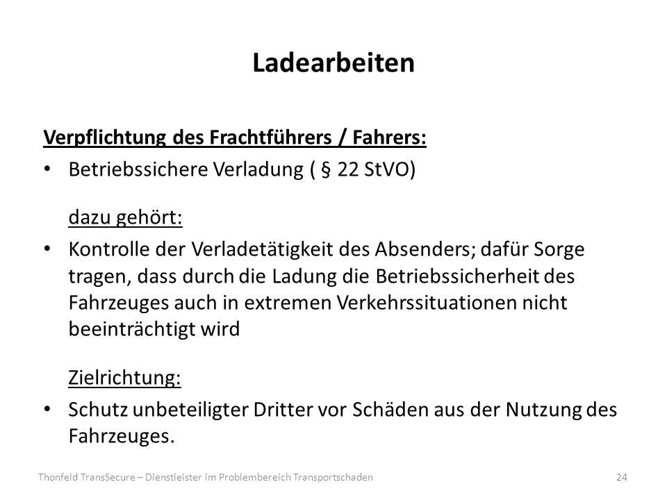 Ladearbeiten Verpflichtung des Frachtführers / Fahrers: Betriebssichere Verladung ( § 22 StVO) dazu gehört: Kontrolle der Verladetätigkeit des Absende