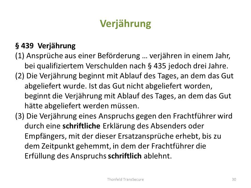 Verjährung § 439 Verjährung (1) Ansprüche aus einer Beförderung … verjähren in einem Jahr, bei qualifiziertem Verschulden nach § 435 jedoch drei Jahre
