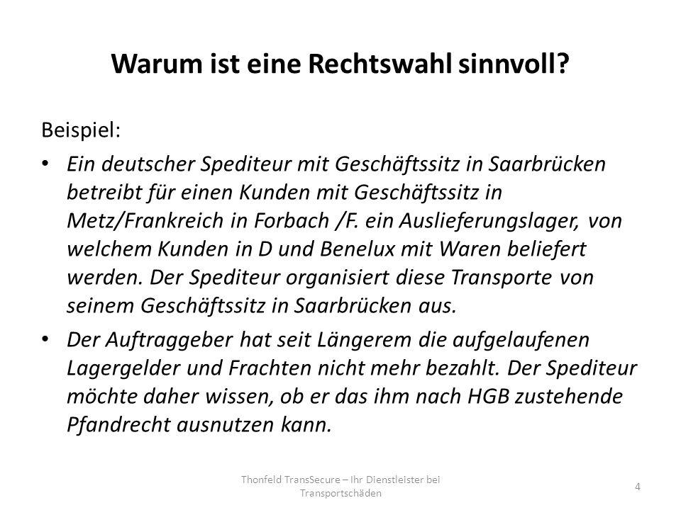 Warum ist eine Rechtswahl sinnvoll? Beispiel: Ein deutscher Spediteur mit Geschäftssitz in Saarbrücken betreibt für einen Kunden mit Geschäftssitz in