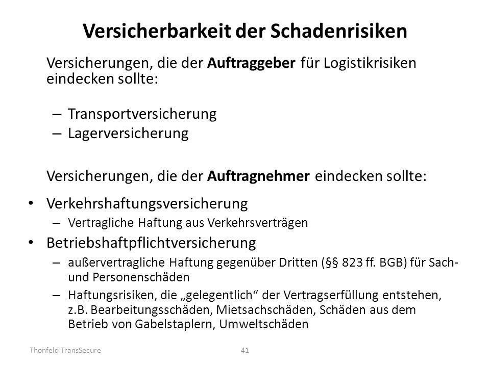 Versicherbarkeit der Schadenrisiken Versicherungen, die der Auftraggeber für Logistikrisiken eindecken sollte: – Transportversicherung – Lagerversiche
