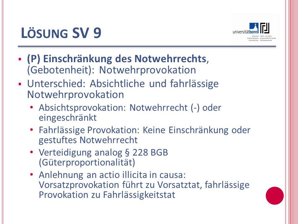 L ÖSUNG SV 9 (P) Einschränkung des Notwehrrechts, (Gebotenheit): Notwehrprovokation Unterschied: Absichtliche und fahrlässige Notwehrprovokation Absic