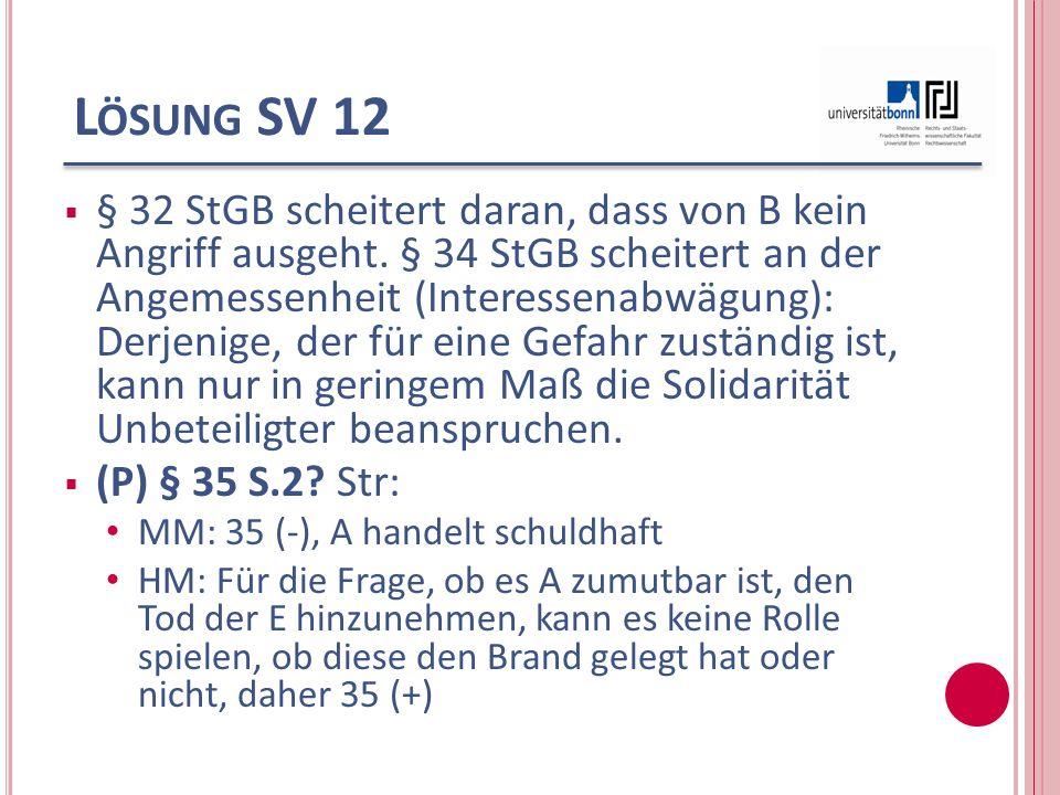 L ÖSUNG SV 12 § 32 StGB scheitert daran, dass von B kein Angriff ausgeht. § 34 StGB scheitert an der Angemessenheit (Interessenabwägung): Derjenige, d