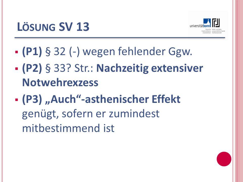 L ÖSUNG SV 13 (P1) § 32 (-) wegen fehlender Ggw. (P2) § 33? Str.: Nachzeitig extensiver Notwehrexzess (P3) Auch-asthenischer Effekt genügt, sofern er