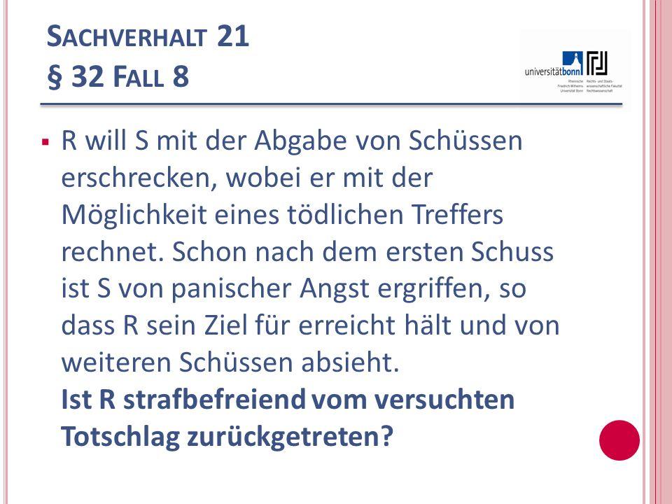 S ACHVERHALT 21 § 32 F ALL 8 R will S mit der Abgabe von Schüssen erschrecken, wobei er mit der Möglichkeit eines tödlichen Treffers rechnet. Schon na