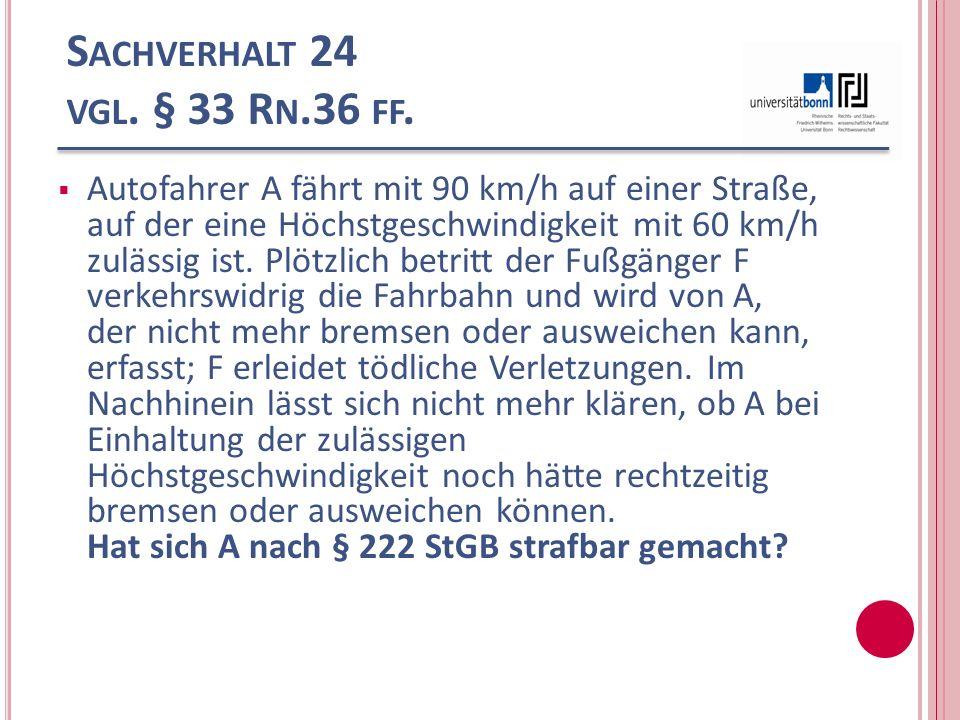 S ACHVERHALT 24 VGL. § 33 R N.36 FF. Autofahrer A fährt mit 90 km/h auf einer Straße, auf der eine Höchstgeschwindigkeit mit 60 km/h zulässig ist. Plö