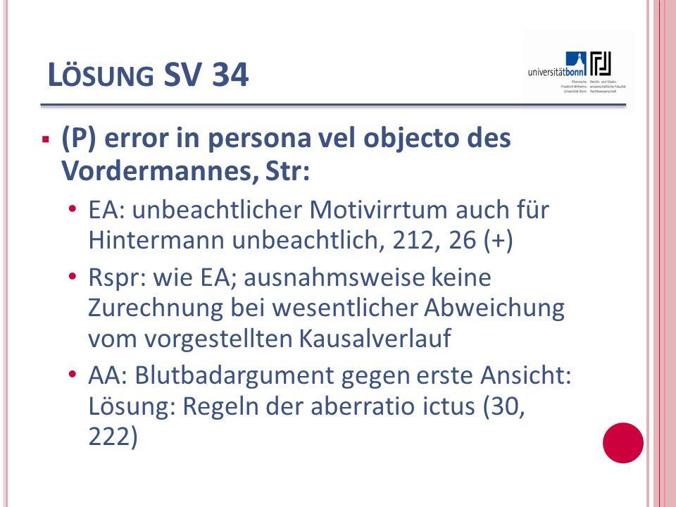 L ÖSUNG SV 34 (P) error in persona vel objecto des Vordermannes, Str: EA: unbeachtlicher Motivirrtum auch für Hintermann unbeachtlich, 212, 26 (+) Rsp
