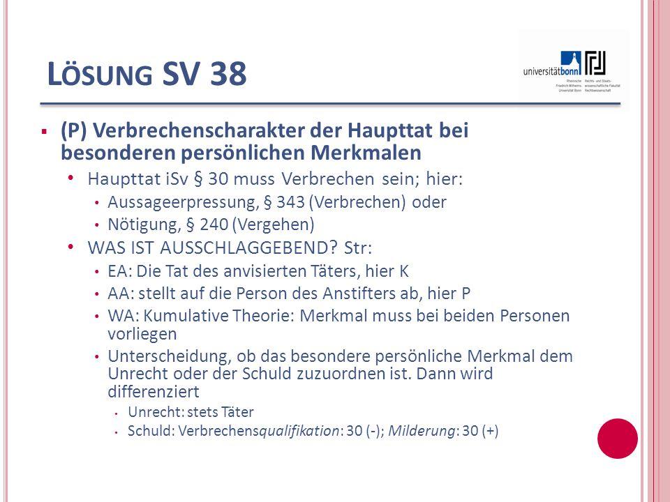 L ÖSUNG SV 38 (P) Verbrechenscharakter der Haupttat bei besonderen persönlichen Merkmalen Haupttat iSv § 30 muss Verbrechen sein; hier: Aussageerpress