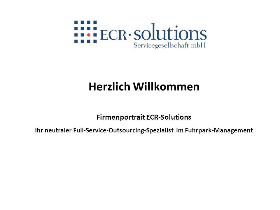 Herzlich Willkommen Firmenportrait ECR-Solutions Ihr neutraler Full-Service-Outsourcing-Spezialist im Fuhrpark-Management