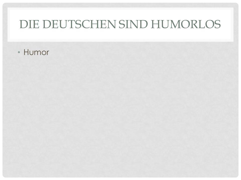 DIE DEUTSCHEN SIND HUMORLOS Humor