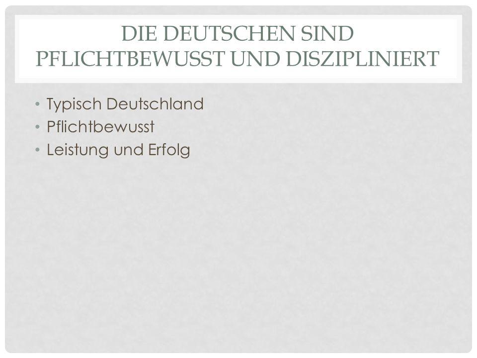 DIE DEUTSCHEN SIND PFLICHTBEWUSST UND DISZIPLINIERT Typisch Deutschland Pflichtbewusst Leistung und Erfolg