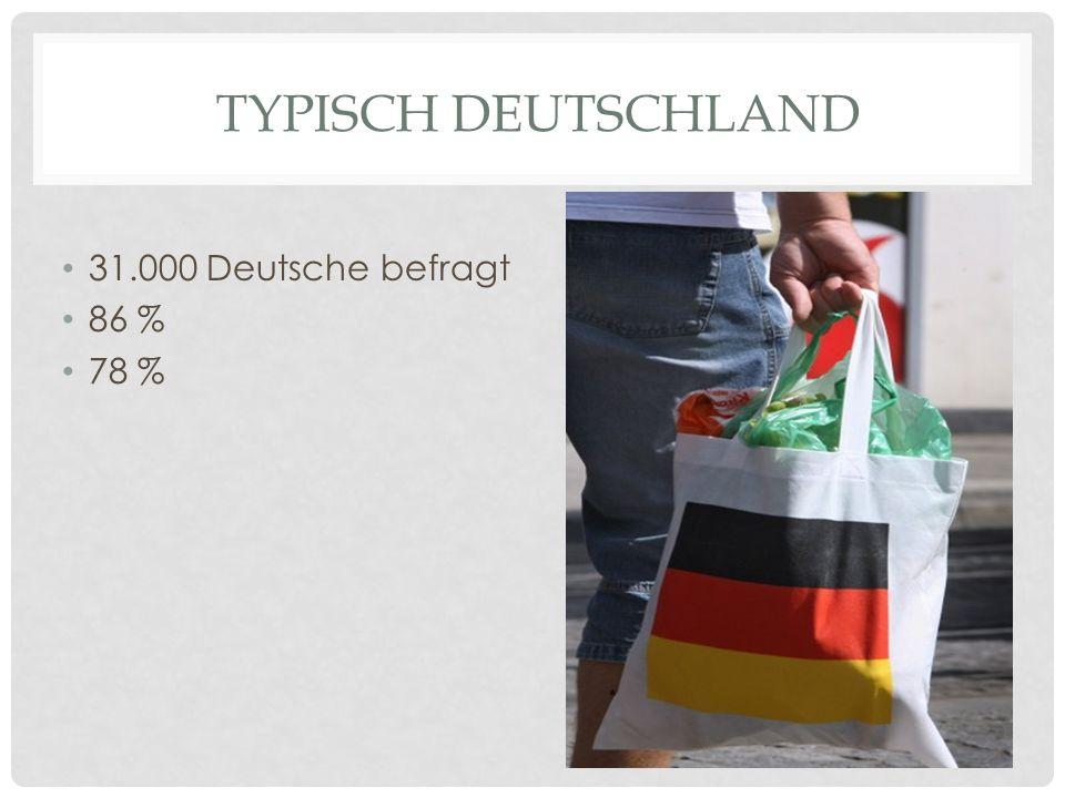 TYPISCH DEUTSCHLAND 31.000 Deutsche befragt 86 % 78 %