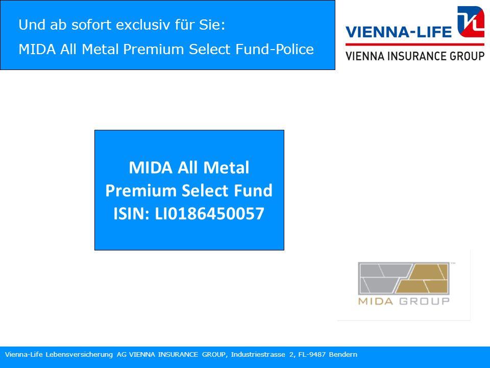 Vienna-Life Lebensversicherung AG VIENNA INSURANCE GROUP, Industriestrasse 2, FL-9487 Bendern Und ab sofort exclusiv für Sie: MIDA All Metal Premium Select Fund-Police MIDA All Metal Premium Select Fund ISIN: LI0186450057