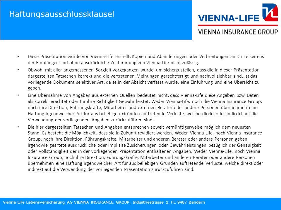 Vienna-Life Lebensversicherung AG VIENNA INSURANCE GROUP, Industriestrasse 2, FL-9487 Bendern Haftungsausschlussklausel Diese Präsentation wurde von Vienna-Life erstellt.