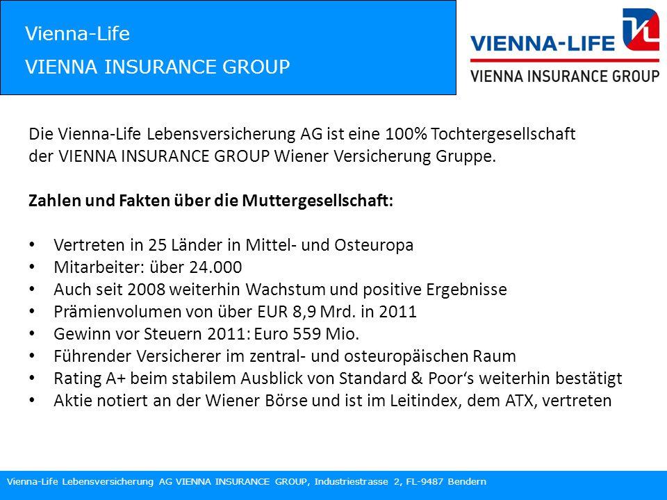 Vienna-Life Lebensversicherung AG VIENNA INSURANCE GROUP, Industriestrasse 2, FL-9487 Bendern Vienna-Life VIENNA INSURANCE GROUP Die Vienna-Life Lebensversicherung AG ist eine 100% Tochtergesellschaft der VIENNA INSURANCE GROUP Wiener Versicherung Gruppe.
