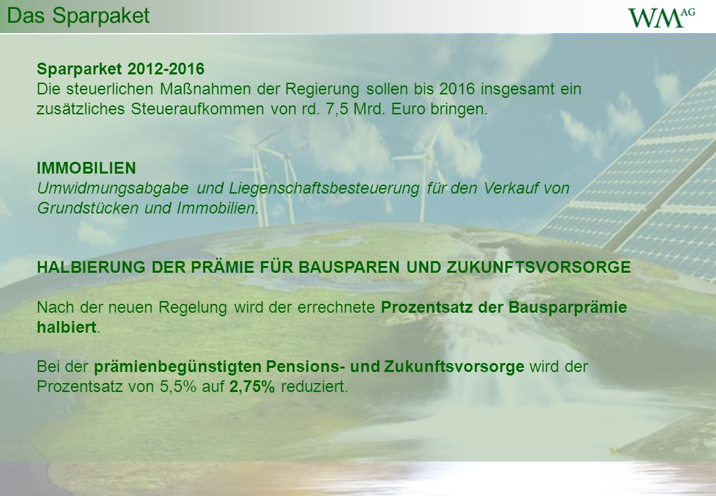 Das Sparpaket Sparparket 2012-2016 Die steuerlichen Maßnahmen der Regierung sollen bis 2016 insgesamt ein zusätzliches Steueraufkommen von rd.