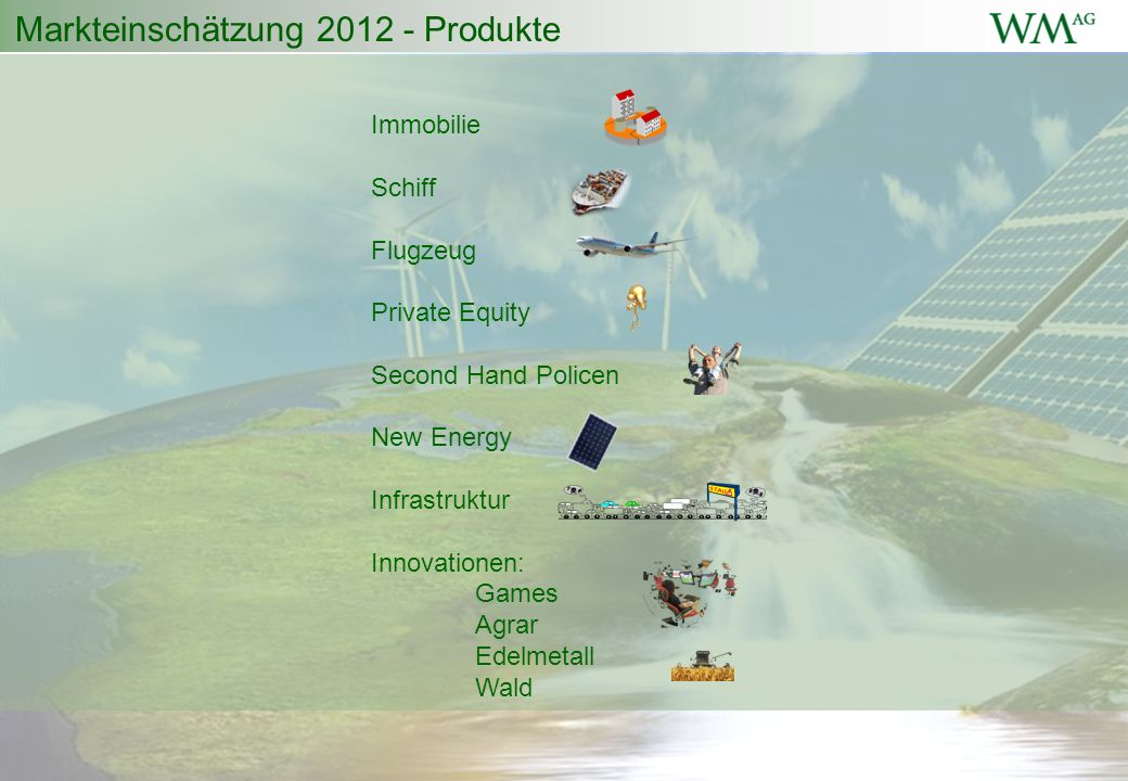 Markteinschätzung 2012 - Produkte Immobilie Schiff Flugzeug Private Equity Second Hand Policen New Energy Infrastruktur Innovationen: Games Agrar Edelmetall Wald