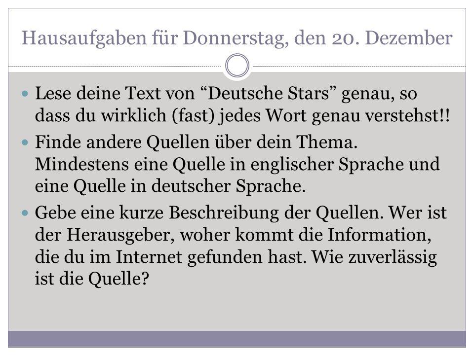 Hausaufgaben für Donnerstag, den 20. Dezember Lese deine Text von Deutsche Stars genau, so dass du wirklich (fast) jedes Wort genau verstehst!! Finde