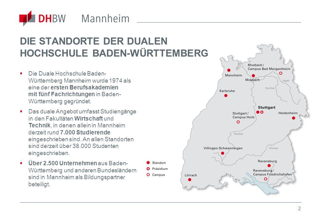 2 DIE STANDORTE DER DUALEN HOCHSCHULE BADEN-WÜRTTEMBERG Die Duale Hochschule Baden- Württemberg Mannheim wurde 1974 als eine der ersten Berufsakademie