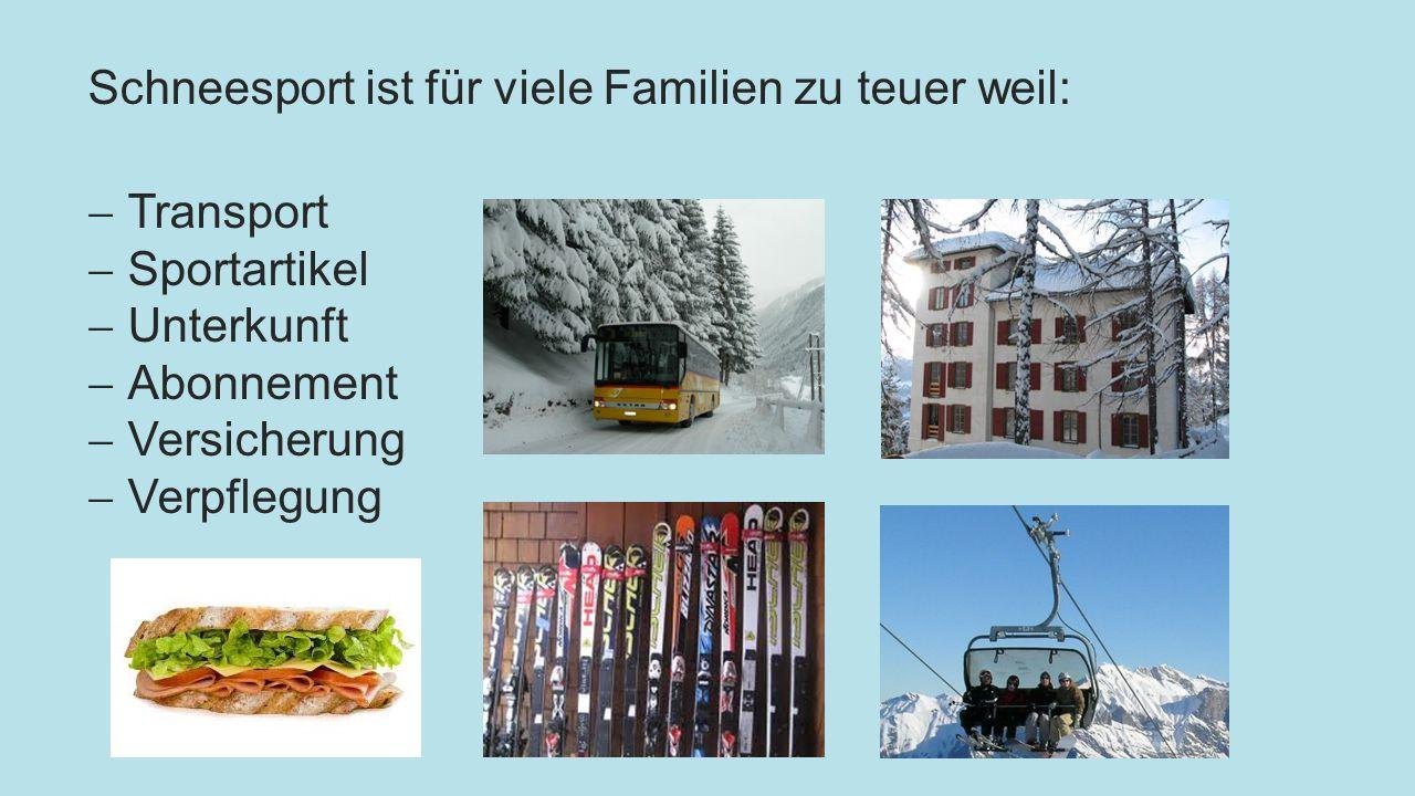Schneesport ist für viele Familien zu teuer weil: Transport Sportartikel Unterkunft Abonnement Versicherung Verpflegung