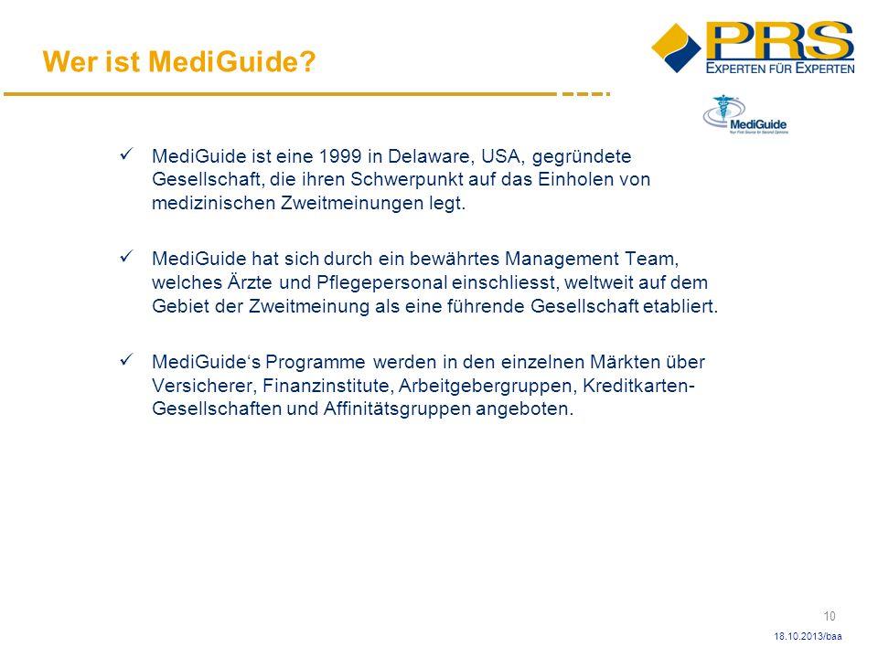 10 18.10.2013/baa MediGuide ist eine 1999 in Delaware, USA, gegründete Gesellschaft, die ihren Schwerpunkt auf das Einholen von medizinischen Zweitmei