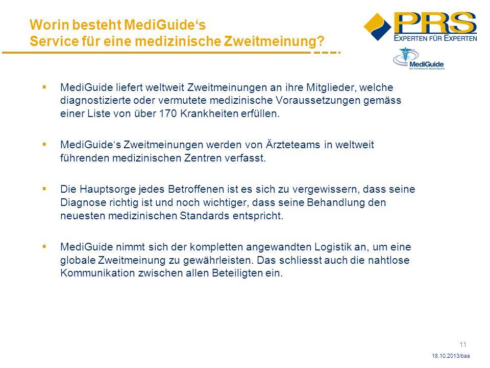 11 18.10.2013/baa MediGuide liefert weltweit Zweitmeinungen an ihre Mitglieder, welche diagnostizierte oder vermutete medizinische Voraussetzungen gem